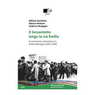 Il Sessantotto lungo la via Emilia. Il movimento studentesco in Emilia Romagna (1967-1969) - Gambetta William; Molinari Alberto; Morgagni Federico