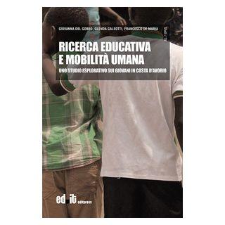 Ricerca educativa e mobilità umana. Uno studio esplorativo sui giovani in Costa d'Avorio - Del Gobbo Giovanna; Galeotti Glenda; De Maria Francesco