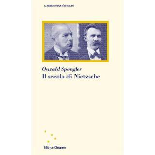 Il secolo di Nietzsche - Spengler Oswald; Bazzani F. (cur.)