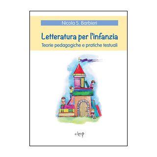 Letteratura per l'infanzia. Teorie pedagogiche e pratiche testuali - Barbieri Nicola S.