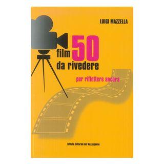 50 film da rivedere. Per riflettere ancora - Mazzella Luigi