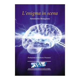 L'enigma in scena - Benagiano Antonietta