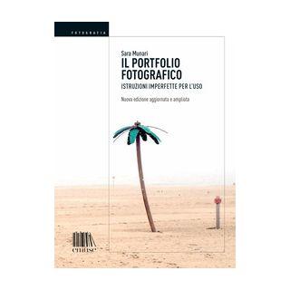 Il portfolio fotografico. Istruzioni imperfette per l'uso - Munari Sara