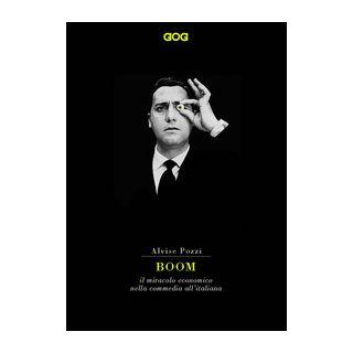 Boom. Il miracolo economico nella commedia all'italiana - Pozzi Alvise