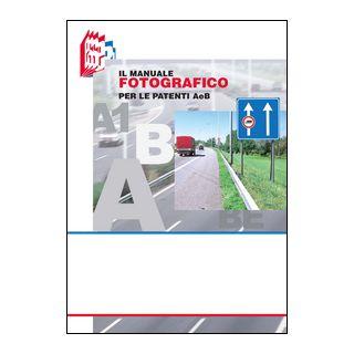 Il manuale fotografico per le patenti A e B - Bottoli Stefano; Bottoli Luciana