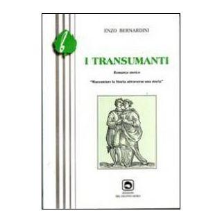 I transumanti. Raccontare la storia attraverso una storia - Bernardini Enzo