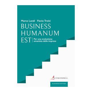 Business humanum est. Per una evoluzione umanista delle imprese - Landi Marco; Troisi Flavio