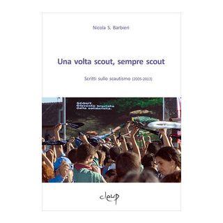 Una volta scout, sempre scout. Scritti sullo scautismo (2005-2013) - Barbieri Nicola S.