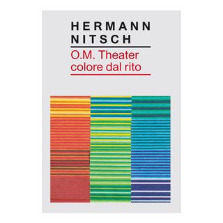 O.M. Theater colore dal rito - Nitsch Hermann; Tomassoni I. (cur.); Morra G. (cur.)