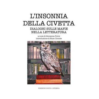 L'insonnia della civetta. Dialoghi sulle mafie nella letteratura - Torre G. (cur.)