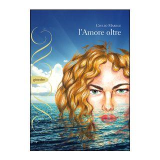 L'amore oltre - Marele Giulio