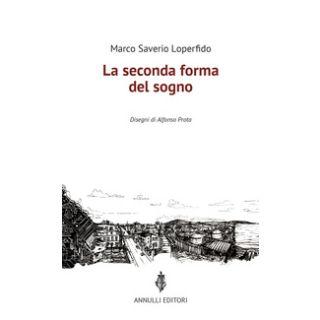 La seconda forma del sogno - Loperfido Marco Saverio