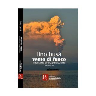 Vento di fuoco. Il romanzo di una generazione - Busà Lino