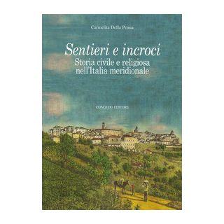 Sentieri e incroci. Storia civile e religiosa nell'Italia meridionale - Della Penna Carmelita
