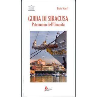 Guida di Siracusa. Patrimonio dell'umanità - Scarfì Dario
