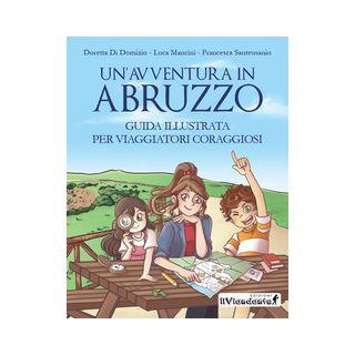 Un'avventura in Abruzzo. Guida illustrata per viaggiatori coraggiosi -