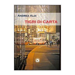 Tigri di carta - Aloi Andrea