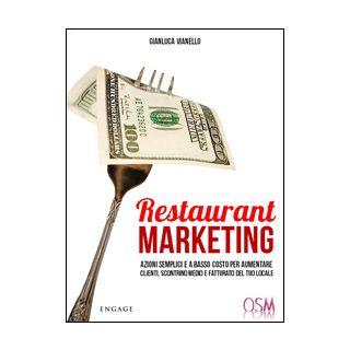 Restaurant marketing. Azioni semplici e a basso costo per aumentare clienti, scontrino medio e fatturato del tuo locale - Vianello Gianluca