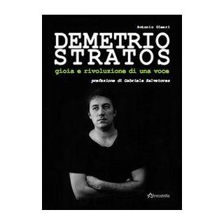 Demetrio Stratos. Gioia e rivoluzione di una voce - Oleari Antonio