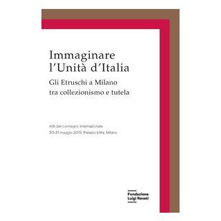 Immaginare l'Unità d'Italia. Gli Etruschi a Milano tra collezionismo e tutela -