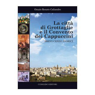 La città di Grottaglie e il convento dei Cappuccini. Brevi cenni storici - Caliandro Orazio Renato