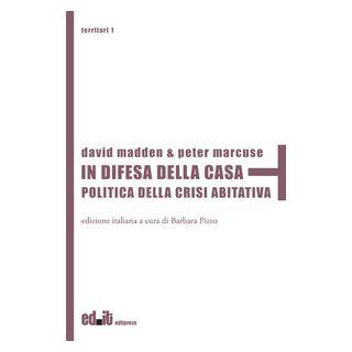 In difesa della casa. Politica della crisi abitativa - Madden David; Marcuse Peter; Pizzo B. (cur.) - editpress