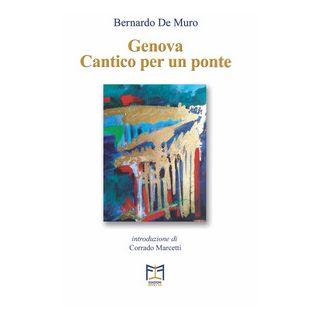 Genova. Cantico per un ponte - De Muro Bernardo