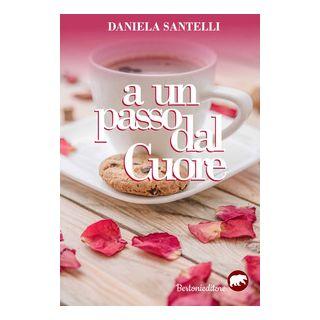 A un passo dal cuore - Santelli Daniela