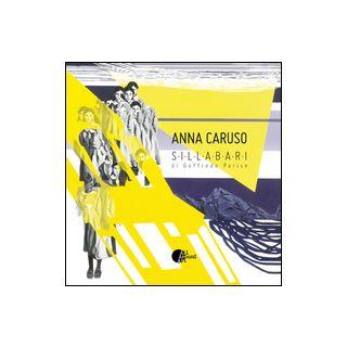 Anna Caruso. Sillabari di Goffredo Parise. Ediz. multilingue - Arensi F. (cur.)