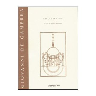Ercole in Lidia - De Gamerra Giovanni; Bizzarini M. (cur.)