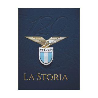 120 S. S. Lazio. La storia - Argentini Fabio