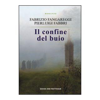 Il confine del buio - Fabbri Pierluigi; Fangareggi Fabrizio