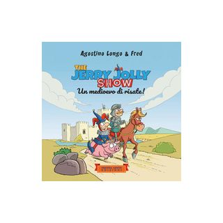 The Jerry Jolly show. Un medioevo di risate - Longo Agostino; Fred