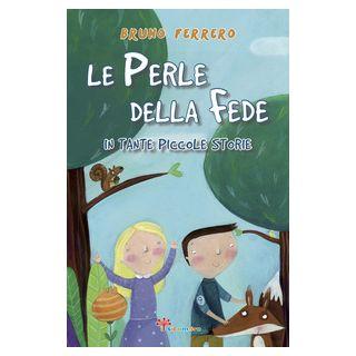 Le perle della fede in tante piccole storie - Ferrero Bruno