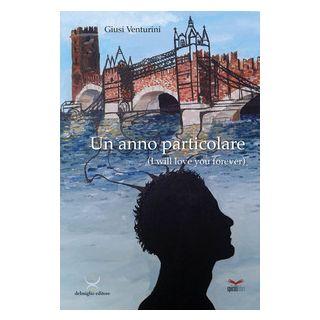 Un anno particolare. I will love you forever - Venturini Giusi