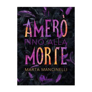 Ti amerò fino alla morte - Mancinelli Marta - Believe Edizioni