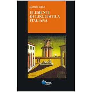Elementi di linguistica italiana. I nuclei generativi del linguaggio - Gallo Daniele
