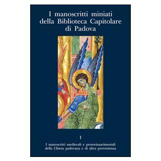 I manoscritti miniati della Biblioteca Capitolare di Padova - Mariani Canova G. (cur.); Minazzato M. (cur.); Toniolo F. (cur.)