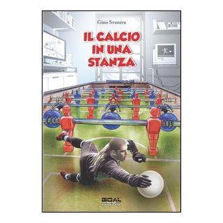 Il calcio in una stanza - Svanera Gino