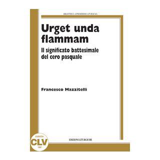 Urget unda flammam. Il significato battesimale del cero pasquale - Mazzitelli Francesco