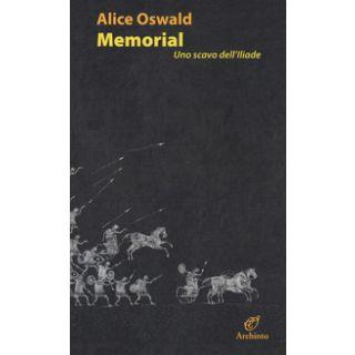 Memorial. Uno scavo dell'Iliade. Testo inglese a fronte - Oswald Alice; Pretto R. (cur.); Sonzogni M. (cur.)