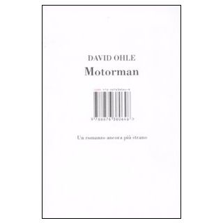 Motorman. Un romanzo ancora più strano - Ohle David