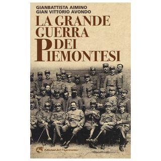 La grande guerra dei piemontesi - Aimino Gianbattista; Avondo Gian Vittorio