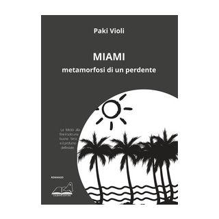 Miami. Metamorfosi di un perdente - Violi Paki