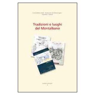 Tradizioni e luoghi del Montalbano - Bazzani Giacomo; Ottanelli Andrea; Bizzarri Maria