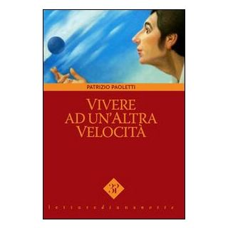 Vivere ad un'altra velocità - Paoletti Patrizio; Vinci V. (cur.)