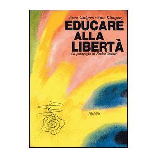Educare alla libertà - Carlgren Frans; Klingborg Arne - Filadelfia Editore