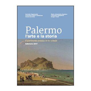 Palermo l'arte e la storia. Il patrimonio artistico in 611 schede - Bajamonte Carmelo