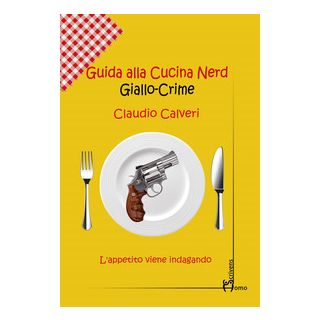 Guida alla cucina nerd. Giallo crime - Calveri Claudio