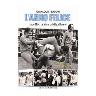 L'anno felice. Lazio 1974. Chi vinse e chi perse -